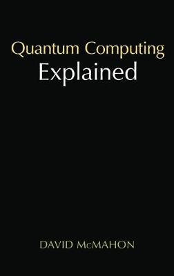 Quantum Computing Explained by David McMahon