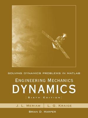 Solving Dynamics Problems in MATLAB Solving Dynamics Problems in MATLAB to accompany Engineering Mechanics Dynamics 6e WITH Engineering Mechanics Dynamics, 6r.e. by Brian Harper, J. L. Meriam, L. G. Kraige