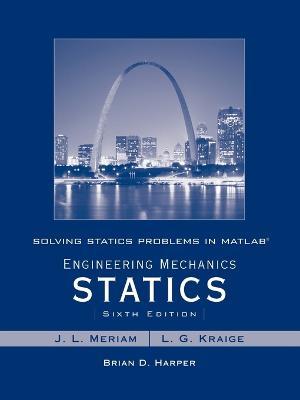 Solving Statics Problems in MATLAB Solving Statics Problems in MATLAB to accompany Engineering Mechanics Statics 6e WITH Engineering Mechanics Statics, 6r.e. by Brian Harper, J. L. Meriam, L. G. Kraige