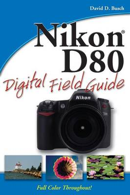 Nikon D80 Digital Field Guide by David D. Busch