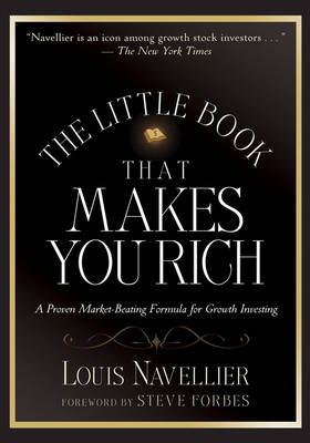 The Little Book That Makes You Rich A Proven Market-Beating Formula for Growth Investing by Louis Navellier, Steve Forbes, Steve Forbes
