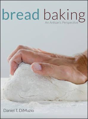 Bread Baking An Artisan's Perspective by Daniel T. DiMuzio