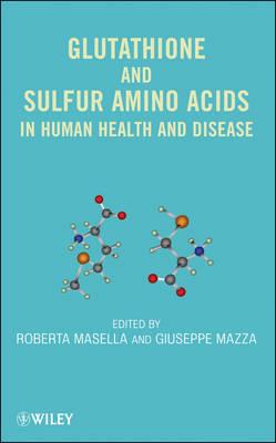 Glutathione and Sulfur Amino Acids in Human Health and Disease by Roberta Masella, Giuseppe Mazza
