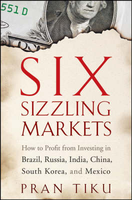 Six Sizzling Markets How to Profit from Investing in Brazil, Russia, India, China, South Korea, and Mexico by Pran Tiku, Erin McFee