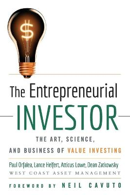 The Entrepreneurial Investor The Art, Science, and Business of Value Investing by Paul Orfalea, Lance Helfert, Atticus Lowe, Dean Zatkowsky