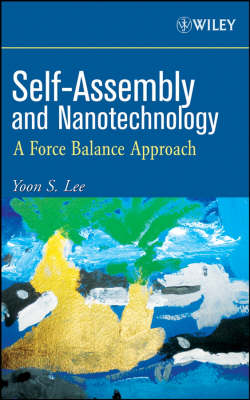 Self-Assembly and Nanotechnology A Force Balance Approach by Yoon S. Lee