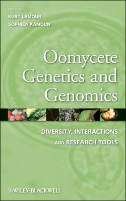 Oomycete Genetics and Genomics Diversity, Interactions and Research Tools by Kurt Lamour, Sophien Kamoun