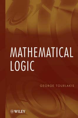 Mathematical Logic by George Tourlakis