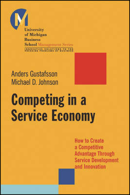 Competing in a Service Economy How to Create a Competitive Advantage Through Service Development and Innovation by Michael D. Johnson, Anders Gustafsson
