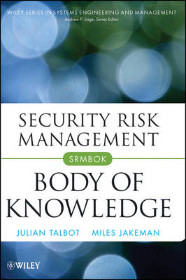 Security Risk Management Body of Knowledge by Julian Talbot, Miles Jakeman