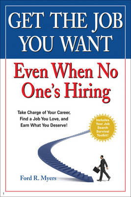 Get The Job You Want, Even When No One's Hiring Take Charge of Your Career, Find a Job You Love, and Earn What You Deserve by Ford R. Myers