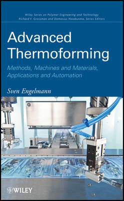 Advanced Thermoforming Methods, Machines and Materials, Applications and Automation by Sven Engelmann