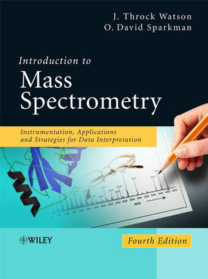 Introduction to Mass Spectrometry Instrumentation, Applications, and Strategies for Data Interpretation by J. Throck Watson, O. David Sparkman