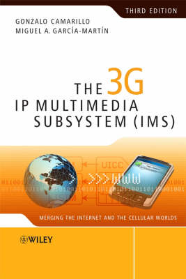 The 3G IP Multimedia Subsystem (IMS) Merging the Internet and the Cellular Worlds by Gonzalo Camarillo, Miguel-Angel Garcia-Martin