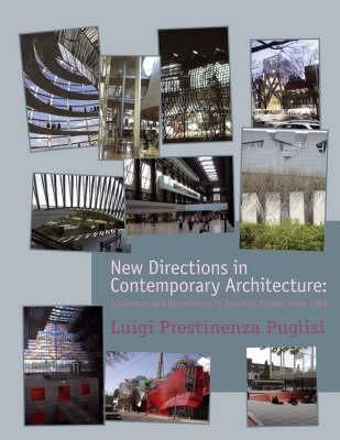 New Directions in Contemporary Architecture - Evolutions and Revolutions in Building Design Since 1988 by Luigi Prestinenza Puglisi