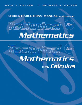 Student Solutions Manual to accompany Technical Mathematics 6e & Technical Mathematics with Calculus by Paul A. Calter