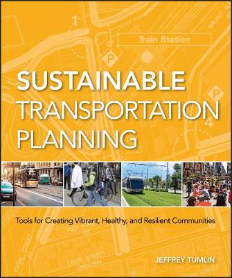 Sustainable Transportation Planning Tools for Creating Vibrant, Healthy, and Resilient Communities by Jeffrey Tumlin