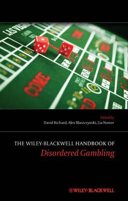 The Wiley-blackwell Handbook of Disordered Gambling by David C. S. Richard
