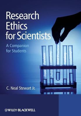 Research Ethics for Scientists A Companion for Students by C. Neal, Jr. Stewart