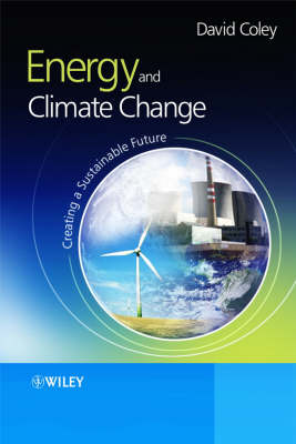Energy and Climate Change Creating a Sustainable Future by David Coley