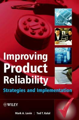Improving Product Reliability Strategies and Implementation by Mark A. Levin, Ted T. Kalal