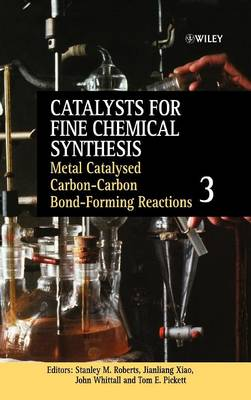 Catalysts for Fine Chemical Synthesis Metal Catalysed Carbon-Carbon Bond-Forming Reactions Metal Catalysed Carbon-carbon Bond-forming Reactions by Stanley M. Roberts