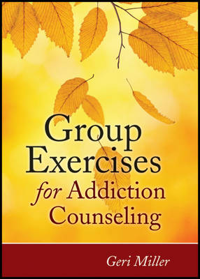Group Exercises for Addiction Counseling by Geri Miller