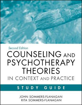 Counseling and Psychotherapy Theories in Context and Practice Study Guide Skills, Strategies, and Techniques by John Sommers-Flanagan, Rita Sommers-Flanagan, Chelsea Bodnar