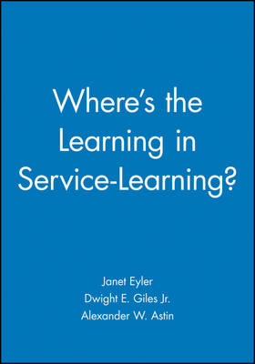 Where's the Learning in Service-Learning? by Janet Eyler, Dwight E. Giles, Alexander W. Astin