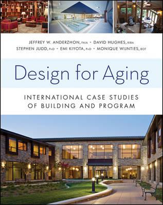 Design for Aging International Case Studies of Building and Program by Jeffrey W. Anderzhon, David Hughes, Monique Wijnties, Emi Kiyota