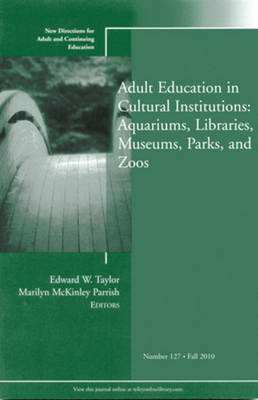 Adult Education in Libraries, Museums, Parks, and Zoos by Edward W. Taylor