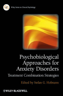 Psychobiological Approaches for Anxiety Disorders Treatment Combination Strategies by Stefan G. Hofmann