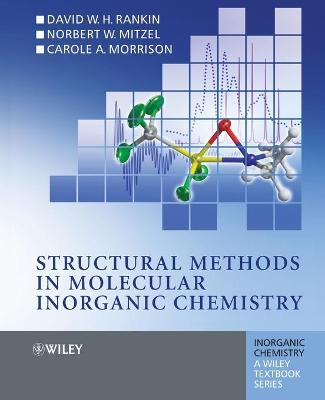 Structural Methods in Molecular Inorganic Chemistry by D. W. H. Rankin, Norbert Mitzel, Carole Morrison