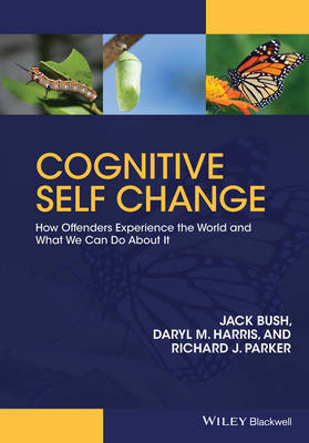 Cognitive Self Change - How Offenders Experience the World and What We Can Do About It by Jack Bush, Daryl M. Harris, Richard Jay Parker