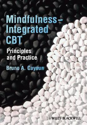 Mindfulness-integrated CBT Principles and Practice by Bruno A. Cayoun
