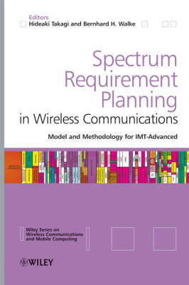 Spectrum Requirement Planning in Wireless Communications Advanced Model and Methodology for IMT by Hideaki Takagi