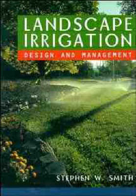 Landscape Irrigation Design and Management by Stephen W. Smith