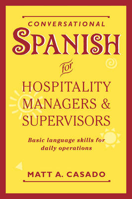 Conversational Spanish for Hospitality Managers and Supervisors Basic Language Skills for Daily Operations by Matt A. Casado