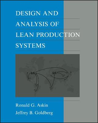 Design and Analysis of Lean Production Systems by Ronald G. Askin, Jeffrey B. Goldberg