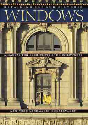Repairing Old and Historic Windows A Manual for Architects and Homeowners by New York Landmarks Conservancy