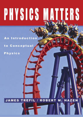 Physics Matters An Introduction to Conceptual Physics by James S. Trefil, Robert M. Hazen