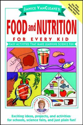 Janice Vancleave's Food and Nutrition for Every Kid Easy Activities That Make Learning Science Fun by Janice VanCleave