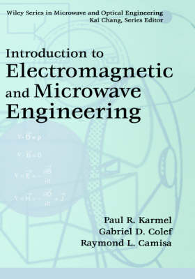 Introduction to Electromagnetic and Microwave Engineering by Paul R. Karmel, Gabriel D. Colef, Raymond L. Camisa