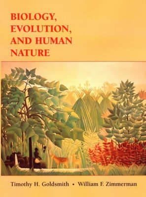 Biology, Evolution, and Human Nature by Timothy H. Goldsmith, William F. Zimmerman