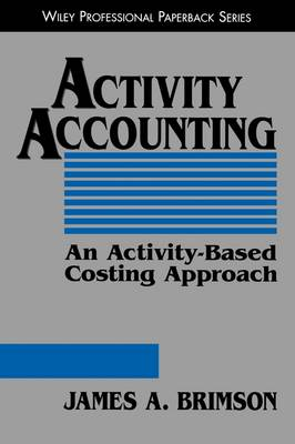 Activity Accounting An Activity-based Costing Approach by James A. Brimson