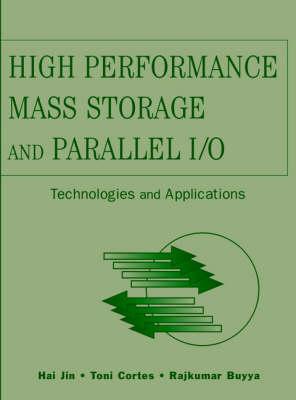 High Performance Mass Storage and Parallel I/O Technologies and Applications by Hai Jin, Rajkumar Buyya, Toni Cortes
