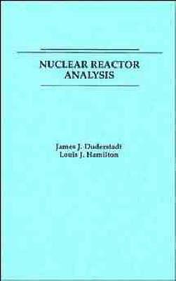 Nuclear Reactor Analysis by James J. Duderstadt, Louis J. Hamilton