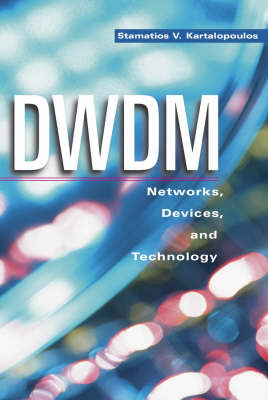 DWDM Networks, Devices and Technology by Stamatios V. Kartalopoulos