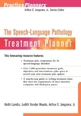 The Speech-Language Pathology Treatment Planner by Keith Landis, Judith Vander Woude, Arthur E., Jr. Jongsma