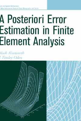 A Posteriori Error Estimation in Finite Element Analysis by Mark Ainsworth, J. Tinsley Oden